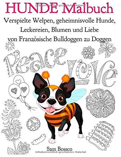 Hunde Malbuch: Verspielte Welpen, geheimnisvolle Hunde, Leckereien, Blumen und Liebe von Französische Bulldoggen zu Doggen