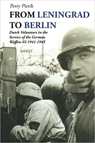 From Leningrad to Berlin: Dutch Volunteers In The Service Of The German Waffen-SS 1941-1945