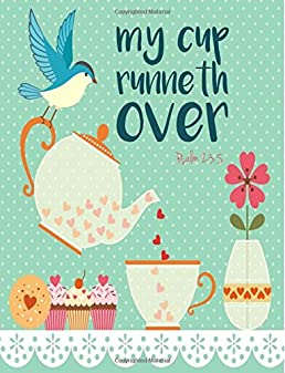psalm 23 5 my cup runneth over bible verse tea notebook journal rh amazon com my cup runneth over poem my cup runneth over scripture
