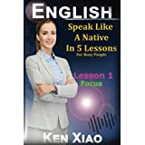 English: Speak English like a Native in 5 Lessons for Busy People, Lesson 1: Focus ( free 2 hours of embedded audio)