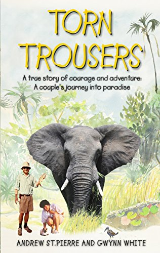 Torn Trousers: A True Story of Courage and Adventure: How A Couple Sacrificed Everything To Escape to Paradise (Zanzibar Jungle)