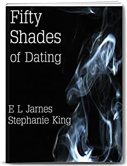 Fifty Shades of Dating: Intimacy and Romance Online - Online Dating Tactics and Techniques, Dating Websites to find love, How to Create a Profile, Free ... by Dr. Stephanie King & E L Jarnes Book 1) by [King, Dr. Stephanie, Jarnes, E L]