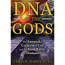 DNA of the Gods: The Anunnaki Creation of Eve and the Alien Battle for Humanity