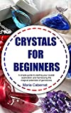 CRYSTALS FOR BEGINNERS: A simple guide to starting