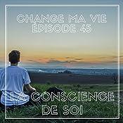 La conscience de soi (Change ma vie 45) | Clotilde Dusoulier