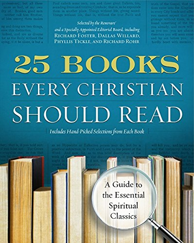 25 Books Every Christian Should Read: A Guide to the Essential Spiritual Classics (A Renovare Resource)