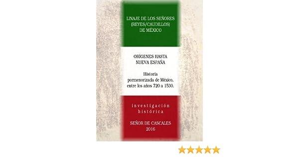 Linaje de los Señores Reyes/Caudillos de México: Orígenes hasta Nueva España: Amazon.es: Cascales, Señor De: Libros