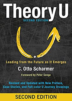 Theory U: Leading from the Future as It Emerges by [Scharmer, C. Otto]