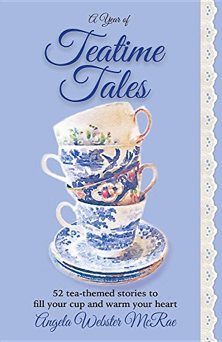 A Year of Teatime Tales: 52 tea-themed stories to fill your cup and warm your heart