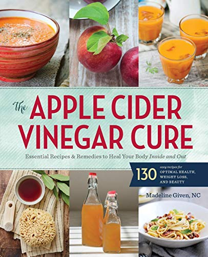 The Apple Cider Vinegar Cure: Essential Recipes & Remedies to Heal Your Body Inside and Out (Apple Book Cider Vinegar)