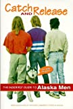 img - for Catch & Release the Insider's Guide to Alaska Men by Jane Haigh (1997-01-02) book / textbook / text book