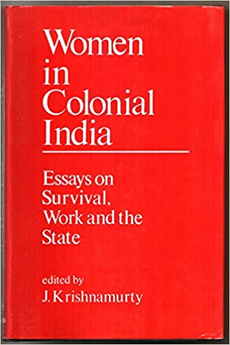 Book Women in Colonial India: Essays on Survival, Work and the State (Indian Economic and Social History Review)
