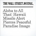 Aloha to All That: Hawaii Missile Alert Pierces Peaceful Paradise Image | Ian Lovett,Nathan Eagle