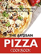 Artisan Pizza Cookbook: Baking Secrets and Delicious Easy Recipes for the Perfect Pizza (Pizza Recipes & Pizza Dough Recipes)