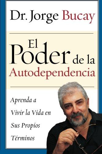 El Poder de la Autodependencia: Aprenda a Vivir la Vida en Sus Propios Terminos (Spanish Edition) (El Camino De La Felicidad Jorge Bucay)