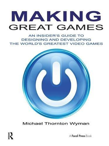 Making Great Games: An Insider's Guide to Designing and Developing the World's Greatest Video Games-cover