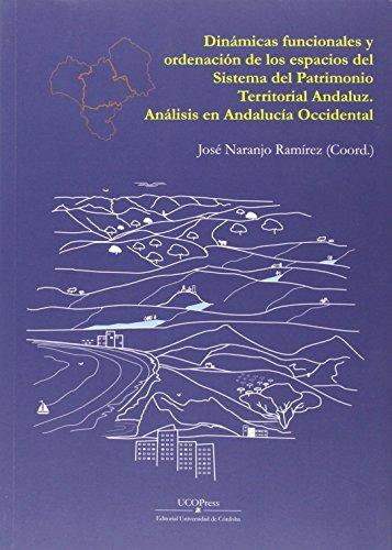 Descargar Libro Dinámicas Funcionales Y Ordenación De Los Espacios Del Sistema Del Patrimonio Territorial Andaluz. Análisis En Andalucía Occidental José Naranjo Ramírez