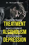 Integrative Dual Diagnosis Treatment Approach to an Individual with Alcoholism and Coexisting Endogenous Depression, Michael Mullan, 1491736682