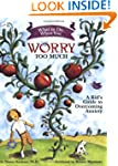 What to Do When You Worry Too Much: A...