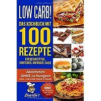Low Carb! Das Kochbuch mit 100 Rezepte für Berufstätige, Einsteiger, Anfänger, Faule: Effektiv abnehmen OHNE Hunger das ketogene Rezeptbuch zu Paleo Intervallfasten Vegetarisch Vegan backen Abendessen