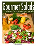 Gourmet Salads - the Ultimate Recipe Guide, Terri Smitheen and Encore Books, 1496127773