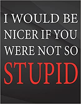 I Would Be Nicer If You Were Not So Stupid Field Graph Notebook