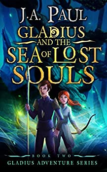 Gladius and the Sea of Lost Souls (Gladius Adventure Series Book 2) by [Paul, J.A.]
