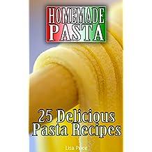 Homemade Pasta: 25 Delicious Pasta Recipes: (Pasta Making, Pasta Cookbook)