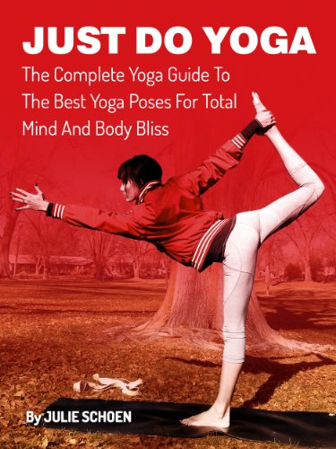Just Do Yoga: The Complete Yoga Guide To The Best Yoga Poses For Total Mind And Body Bliss (Best Yoga Poses For Morning)