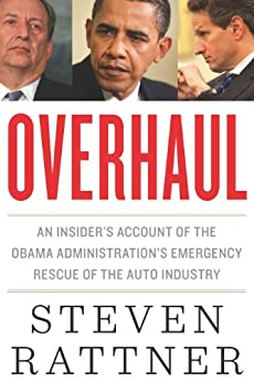 Overhaul: An Insider's Account of the Obama Administration's Emergency Rescue of the Auto Industry by [Rattner, Steven]
