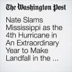 Nate Slams Mississippi as the 4th Hurricane in An Extraordinary Year to Make Landfall in the U.S. | Joel Achenbach,Patricia Sullivan