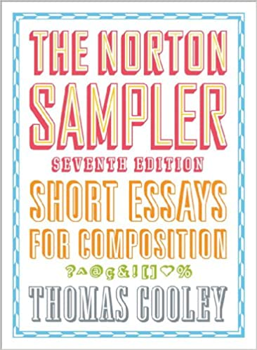 the norton sampler short essays for composition seventh edition the norton sampler short essays for composition seventh edition 7th edition