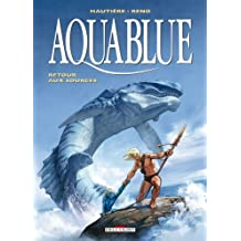 Aquablue T12 : Retour aux sources (French Edition)