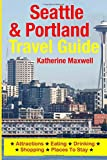 Seattle and Portland Travel Guide, Katherine Maxwell, 1500549541