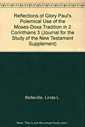 Reflections of Glory Paul's Polemical Use of the Moses-Doxa Tradition in 2 Corinthians 3 (Journal for the Study of the New Testament Supplement)