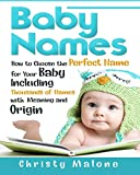 Baby Names: How to Choose the Perfect Name for Your Baby Including Thousands of Names with Meaning and Origin