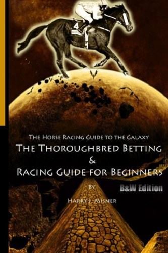 de To The Galaxy - B&W Edition The Kentucky Derby - Preakness - Belmont: The Must Have Thoroughbred Race Track Handicapping & Betting Book For Beginners. ()