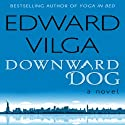 Downward Dog: A Novel Audiobook by Edward Vilga Narrated by J. Paul Guimont