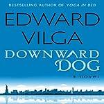 Downward Dog: A Novel | Edward Vilga