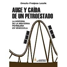 Auge y Caída de un petroestado: La historia petrolera en Venezuela (Spanish Edition)