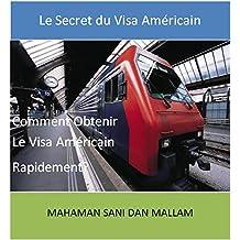 Comment Obtenir Rapidement Votre Visa Américain?: Le Secret du Visa Américain (French Edition)