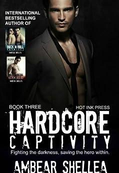 Hardcore Captivity (Rock N Roll Paraphantasy Series Book 3) by [Shellea, AmBear]