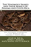 img - for The Venomous Snakes and their Mimics of Panama and Costa Rica: Las Culebras Venenosas y sus M micas de Panam  y Costa Rica book / textbook / text book
