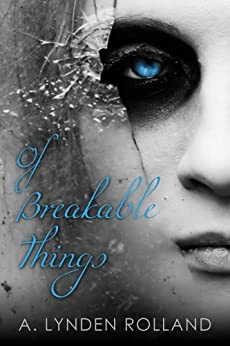 Of Breakable Things by [Rolland, A. Lynden]