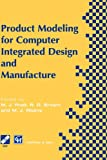 Product Modeling for Computer Integrated Design and Manufacture : Proceedings, International Workshop on Geometric Modeling in Computer Aided Design, Airlie, Virginia, 1996, , 041280980X
