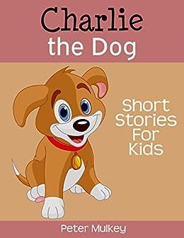 Charlie the Dog: Short Stories For Kids (Bedtime Stories For