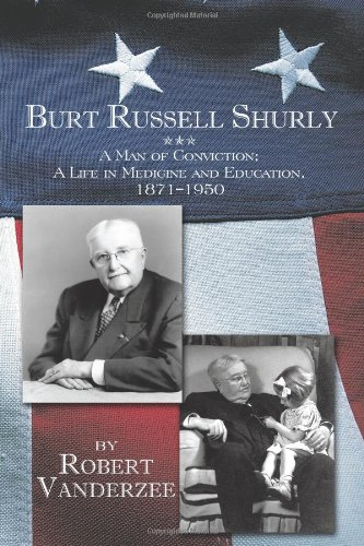 Burt Russell Shurly: A Man of Conviction, a Life in Medicine and Education, 1871-1950 (Print Vanderzee)