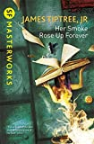 Her Smoke Rose Up Forever (S.F. MASTERWORKS)