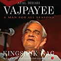 Atal Bihari Vajpayee: A Man for All Seasons Audiobook by Kingshuk Nag Narrated by Manish Dongardive
