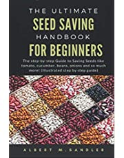 The Ultimate Seed Saving Handbook for Beginners: The step-by-step Guide to saving seeds like tomato, cucumber, beans, onions and so much more! (Illustrated step by step guide)